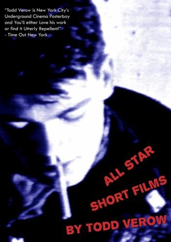 ALL STAR: SHORT FILMS BY TODD VEROW