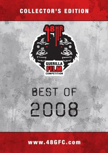 The 48 Hour Guerrilla Film Competition: Best of 2008