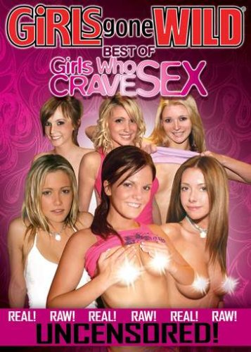 Girls Gone Wild: Best of Girls Who Crave Sex