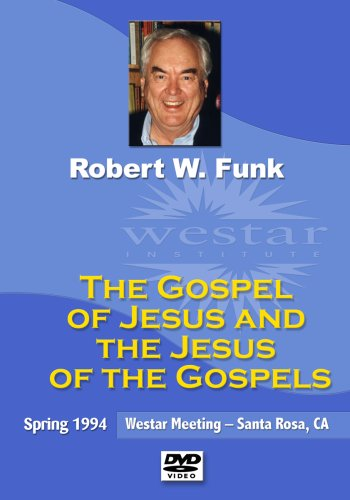 Robert W. Funk: The Gospel of Jesus and the Jesus of the Gospels
