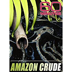 60 Minutes - Amazon Crude (May 3, 2009)