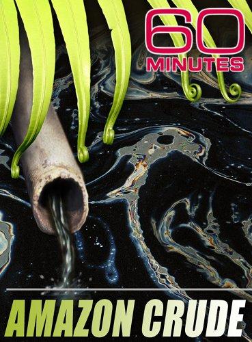 60 Minutes - Amazon Crude (May 3, 2009)