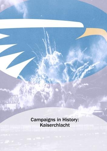 Campaigns in History: Kaiserchlacht