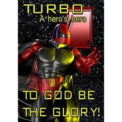 Turbo, A Hero's Hero