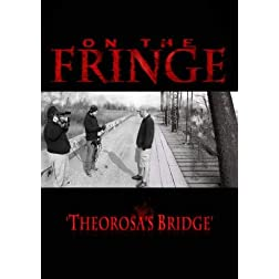 On the Fringe 'Theorosa's Bridge'