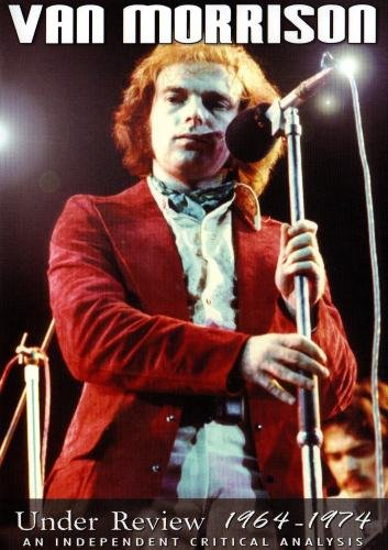 Van Morrison Under Review 1964-1974