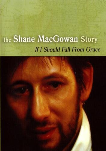 The Shane MacGowan Story - If I Should Fall From Grace