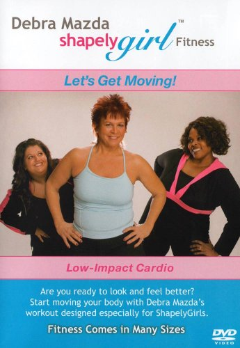 Shapely Girl: Let's Get Moving with Debra Mazda (Low-Impact Cardio)