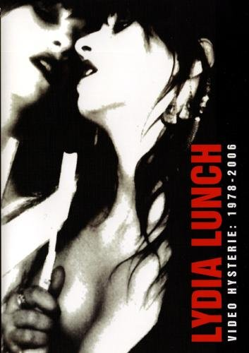 Lydia Lunch Video Hysterie: 1978- 2006
