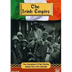 Irish Empire: The Complete 5 Part Series About the Irish Abroad
