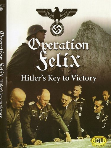 OPERATION FELIX: HITLER'S KEY TO VICTORY