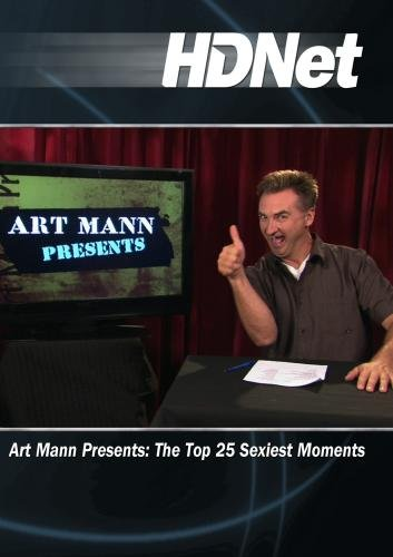 Art Mann Presents The Top 25 Sexiest Moments