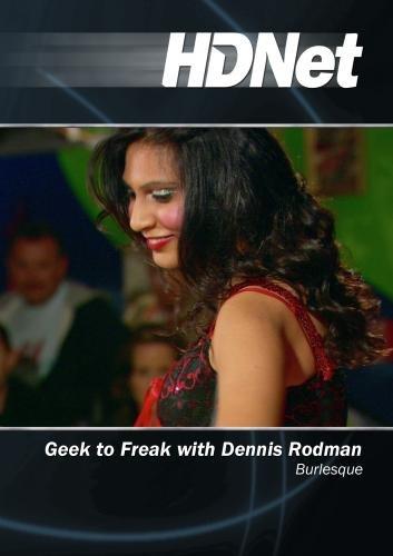 Geek to Freak with Dennis Rodman: Burlesque