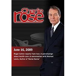 Charlie Rose - Roger Cohen / Health Care /  Michael Lewis (June 16, 2009)