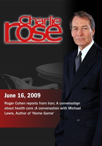Charlie Rose - Roger Cohen / Health Care /  Michael Lewis (June 16, 2009)