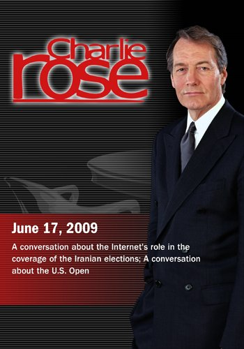 Charlie Rose - Internet's role in the coverage of the Iranian elections / U.S. Open (June 17, 2009)