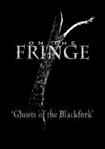 On the Fringe 'Ghosts of the Black Fork'