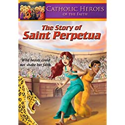 Catholic Heroes of the Faith: The Story of Saint Perpetua