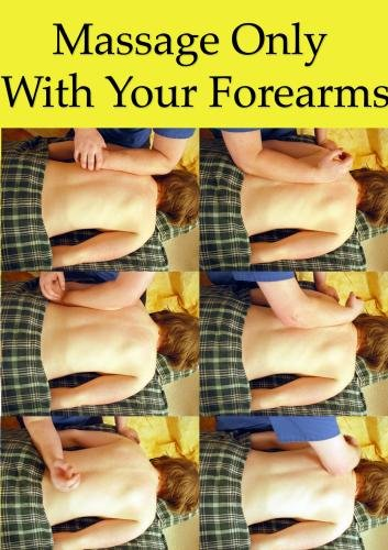 Massage Only With Your Forearms