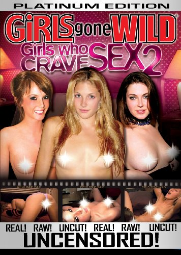 Girls Gone Wild: Girls Who Crave Sex #2 - Platinum