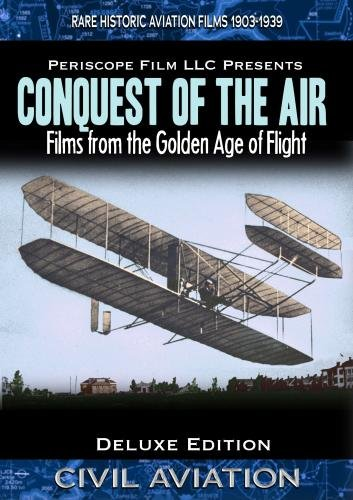 Conquest of the Air  Historic Films from the Golden Age of Flight