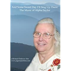 And Some Sweet Day I'll Sing Up There: The Music of Alpha Saylor