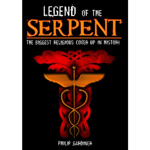 Legend of the Serpent: The Biggest Religious Cover Up in History