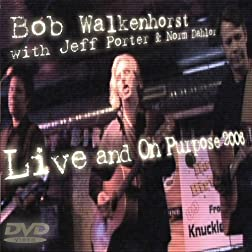 Bob Walkenhorst - Live and On Purpose 2006