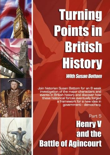 Turning Points in British History: Henry V and the Battle of Agincourt