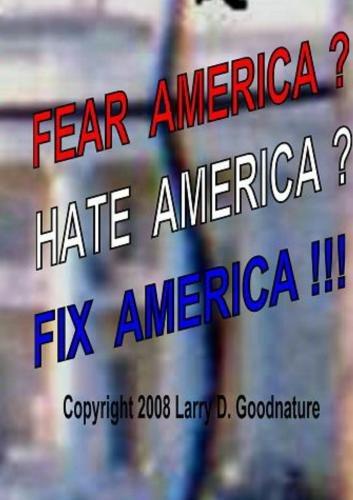 Fear America?  Hate America?  Fix America!!!