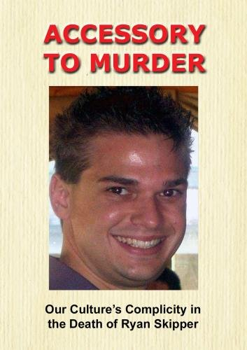 Accessory to Murder: Our Culture's Complicity in the Death of Ryan Skipper