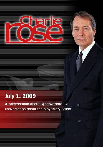 Charlie Rose -  Cyberwarfare /'Mary Stuart' (July 1, 2009)
