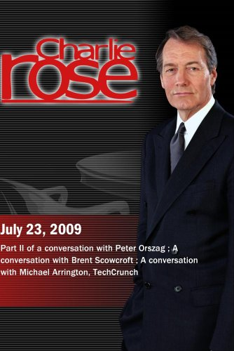 Charlie Rose - Peter Orszago / Brent Scowcroft / Michael Arrington, (July 23, 2009)