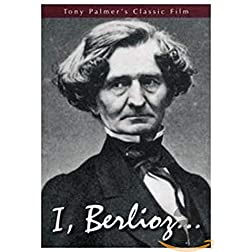 Tony Palmer's Film About Hector Berlioz: I, Berlioz