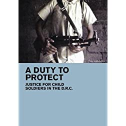 A Duty To Protect: Justice for Child Soldiers in the DRC (Home Use)