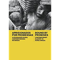 Bound by Promises: Contemporary Slavery in Rural Brazil (Home Use)