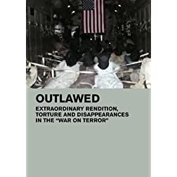 Outlawed: Extraordinary Rendition, Torture and Disappearances in the 'War on Terror' (Home Use)