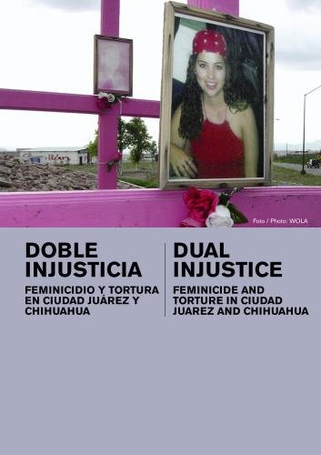 Dual Injustice: Feminicide and Torture in Ciudad Juarez and Chihuahua (Home Use)