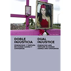 Dual Injustice: Feminicide and Torture in Ciudad Juarez and Chihuahua (Institutional: K-12)