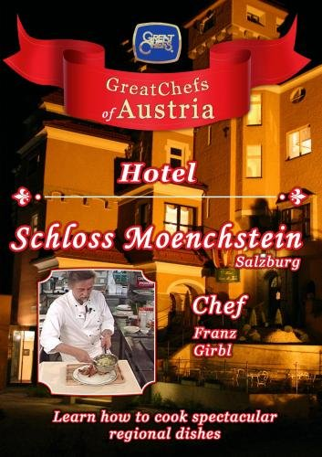 Great Chefs of Austria Chef Franz Girbl Hotel Schloss Moenchstein - Salzburg