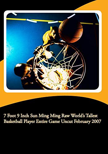7 Foot 9 Inch Sun Ming Ming Raw World's Tallest Basketball Player Entire Game Uncut February 2007