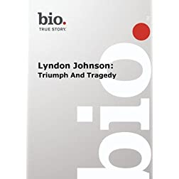 Biography -- Lyndon Johnson: Triumph And Tragedy