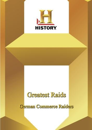 History -- Greatest Raids:  German Commerce Raiders