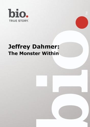 Biography -- Jeffrey Dahmer -- The Monster Within