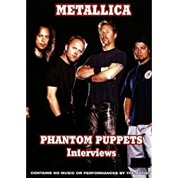 Metallica:  Phantom Puppets Interviews