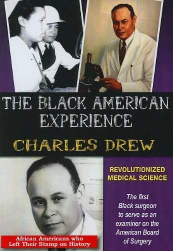The Black American Experience: Charles Drew: Revolutionized Medical Science