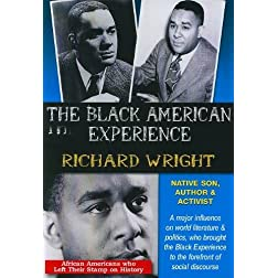 The Black American Experience: Richard Wright: Native Son, Author & Activist
