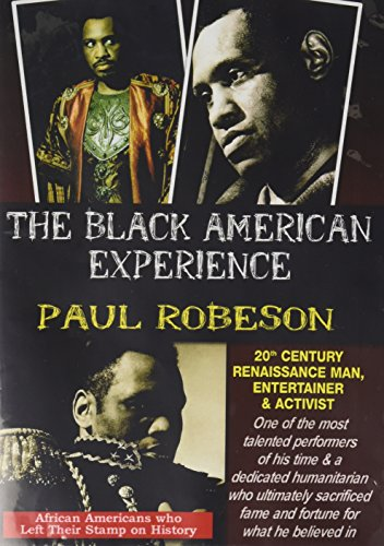 The Black American Experience: Paul Robeson: 20th Century Renaissance Man, Entertainer & Activist