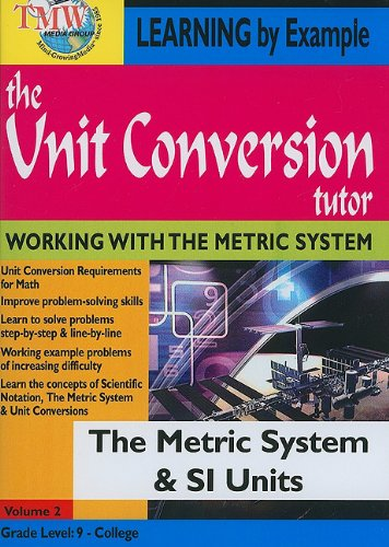 The Unit Conversion Tutor: The Metric System & SI Units
