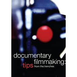 Documentary Filmmaking Tips From The Trenches